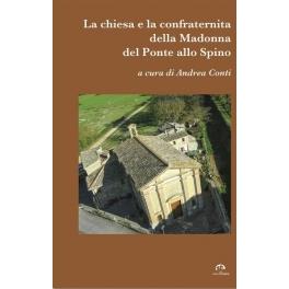 La chiesa e la confraternita della Madonna del Ponte allo Spino