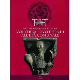 Ottone I e l'Europa - Volterra da Ottone I all'età comunale